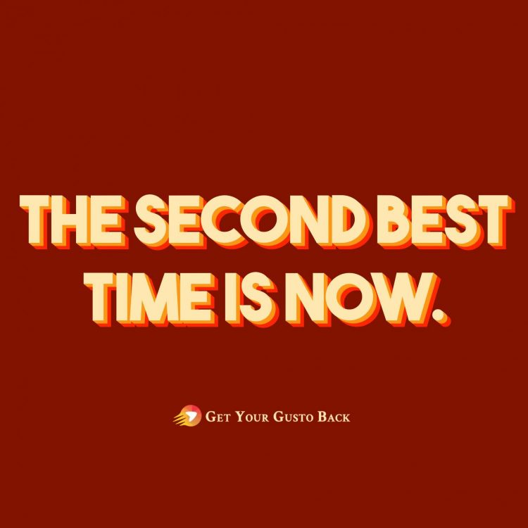 The Second Best Time is Now Quote | Get Your Gusto Back